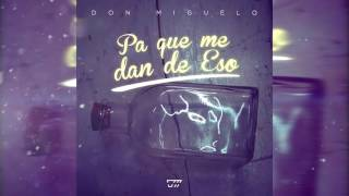 Don Miguelo - Pa Que Me Dan De Eso (Official Song)
