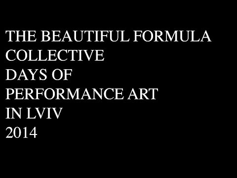THE BEAUTIFUL FORMULA COLLECTIVE / Days of Performance Art in Lviv 2014