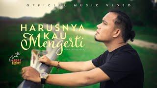 HARUSNYA KAU MENGERTI - Andra Respati (Official Music Video)