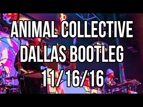 [BOOTLEG] Animal Collective, Dallas TX 11/16/16 @ The Bomb Factory (COMPLETE)