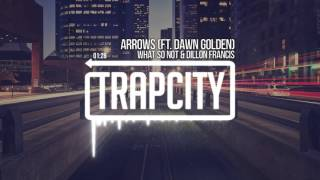 What So Not & Dillon Francis - Arrows (Ft. Dawn Golden)