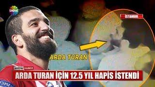 Arda Turan için 12.5 yıl hapis istendi