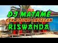 DJ MATAME CEK SOUND ANDALAN RISWANDA DJ VIRAL 2020