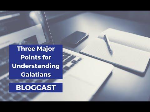 Three Major Points For Understanding Galatians