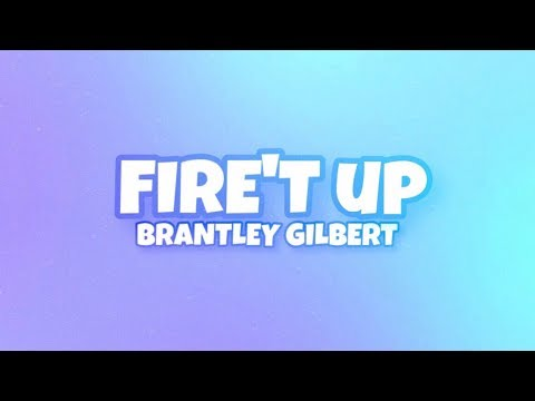 Brantley Gilbert- Fire't Up