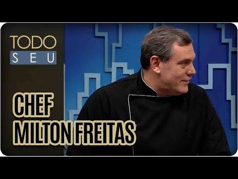 Chef Milton Freitas | Mestres Da Gastronomia - Todo Seu (10/08/17)