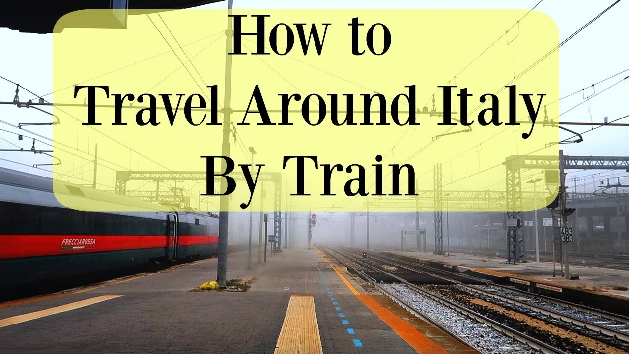 How to Travel in Italy By Train (Cheapest Tickets) | Rome ...