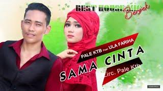 Download Lagu PALE KTB feat ULA FARIHA - SAMA CINTA mp3