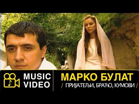 Marko Bulat - Prijatelj, braco, kumovi - (Official Video 2002)