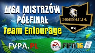 FIFA 16 | Dominacja vs. Team Entourage | PÓŁFINAŁ Liga Mistrzów - FVPA.pl (Wirtualne Kluby)