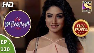 Ek Deewaana Tha -  Ep 120  - Full Episode -  6th  April, 2018
