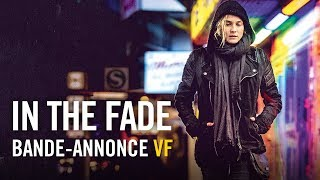 In the Fade - Bande-annonce officielle VF HD