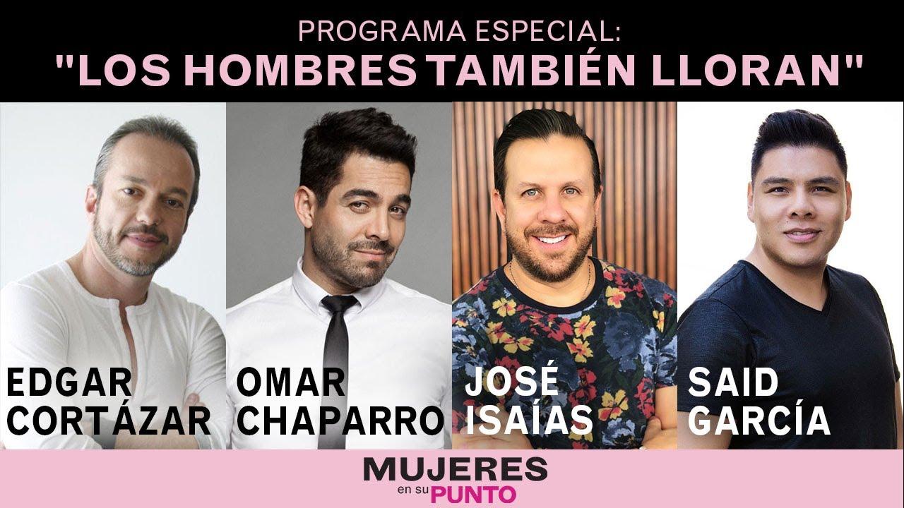 LOS HOMBRES TAMBIÉN LLORAN, CON OMAR CHAPARRO, SAID GARCIA, EDGAR CORTAZAR Y JOSÈ ISAÍAS