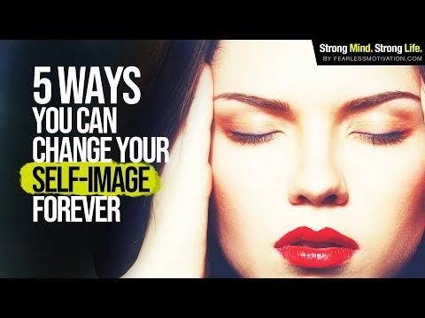 5 Ways You Can Change Your Self-Image Forever