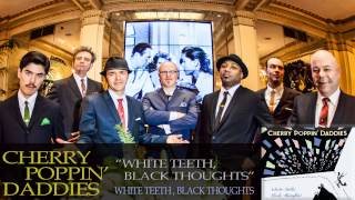 Cherry Poppin' Daddies - White Teeth, Black Thoughts [Audio Only]