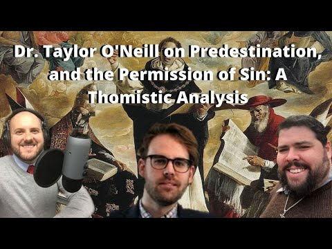Dr. Taylor O'Neill on Predestination, and the Permission of Sin: A Thomistic Analysis (S2 E24)