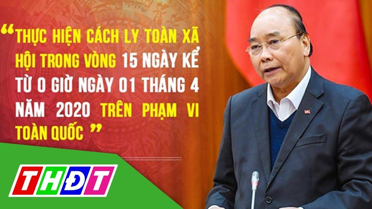 Thủ tướng: Cách ly toàn xã hội trong 15 ngày kể từ 0h ngày 1/4/2020 | THDT
