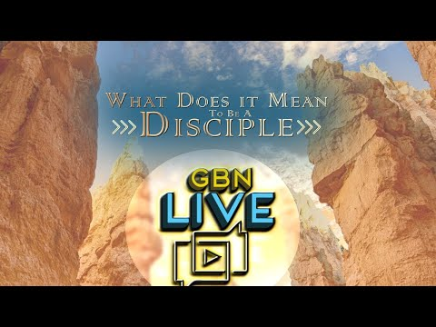 GBNLive - Episode 176 - What Does It Mean to Be a Disciple?