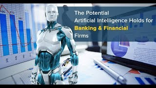 Potential Artificial Intelligence Holds For Banking & Financial Firms | AI in Banking Transactions