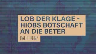 «WACHET UND BETET» // #12 Lob der Klage - Hiobs Botschaft an die Beter  // Prof. Ralph Kunz