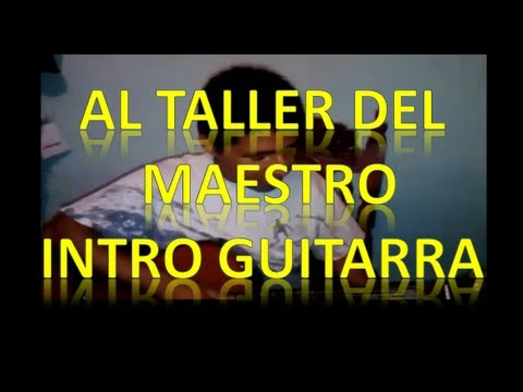 Al taller del maestro intro tutorial guitarra - YouTube