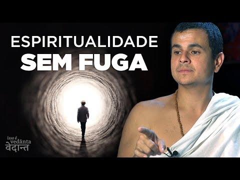 Espiritualidade SEM FUGA  Isso é Vedanta #21