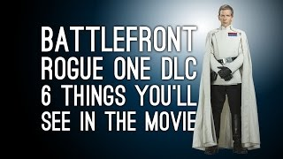 Star Wars Battlefront Rogue One Gameplay - 6 Cool Things You'll See In The Movie (And One You Won't)