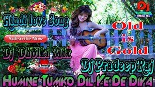 Humne Tumko Dil Ye De Diya_Dj Song Love Mix_Dj Pradeep Raj || Dj Pradeep Official Mix ||