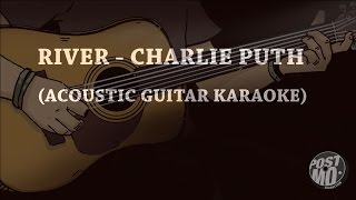 RIVER - CHARLIE PUTH (ACOUSTIC GUITAR KARAOKE / COVER + LYRICS)