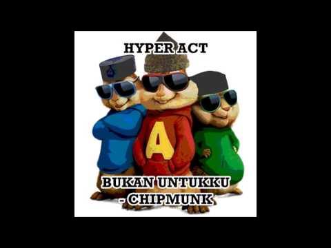 Hyper Act | Bukan Untukku | Chipmunks Version