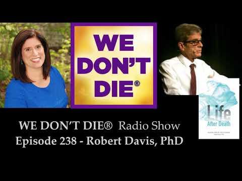 Episode 238 Robert Davis, PhD - A Scientist's Analysis of Life After Death on We Don't Die