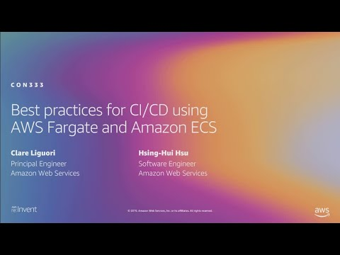 AWS re:Invent 2019: [REPEAT] Best practices for CI/CD using AWS Fargate and Amazon ECS (CON333-R)