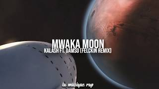 Mwaka Moon  Kalash ft Damso (Felckin Remix)