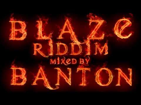 Blaze Riddim mixed by Banton Man