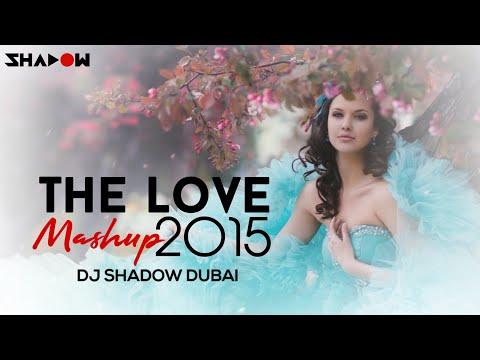 The Love Mashup 2015  DJ Shadow Dubai  Full Video