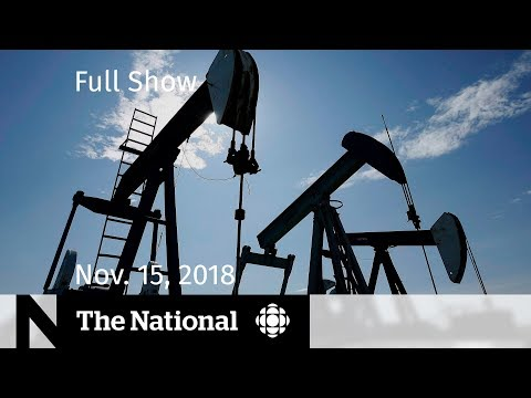 CBC News: The National: WATCH LIVE: The National for November 15, 2018 — Oil Crisis, Brexit Chaos, At Issue
