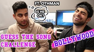 GUESS THE SONG CHALLENGE - BOLLYWOOD EDITION FT. OTHMAN