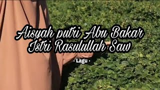 Lagu Aisyah ra putri Abu Bakar Istri Rasulullah Saw