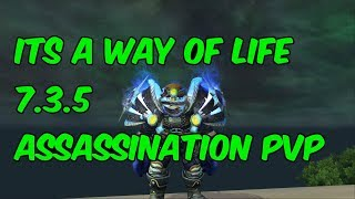 ITS A WAY OF LIFE - 7.3.5 Assassination Rogue PvP - WoW Legion