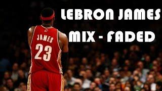 LeBron James Mix - Faded  ᴴᴰ