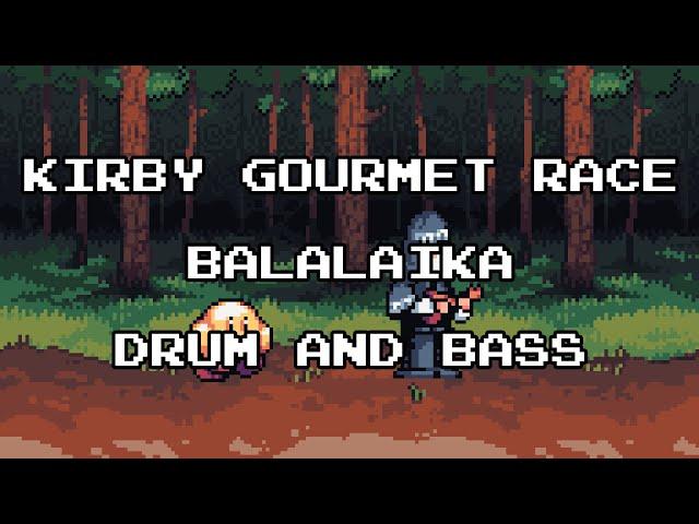 Kirby Gourmet Race - Balalaika Drum and Bass