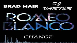 Romeo Blanco ft Brad Mair - Change (varter Radio edit)