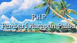 Download Pemberi Harapan Palsu P.H.P - G.O.D Ft. Ulimho (Lyrics)