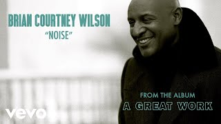 Brian Courtney Wilson - Noise (Audio)