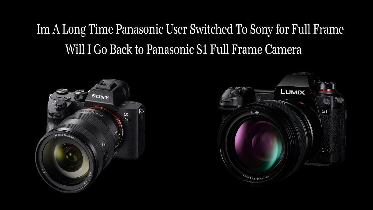 Long Time Panasonic User Switched to Sony Will I go Back To