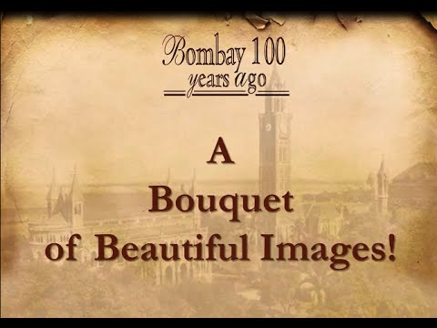 A Bouquet  of Beautiful Images - Bombay 100 Years Ago - An MTGF Compilation