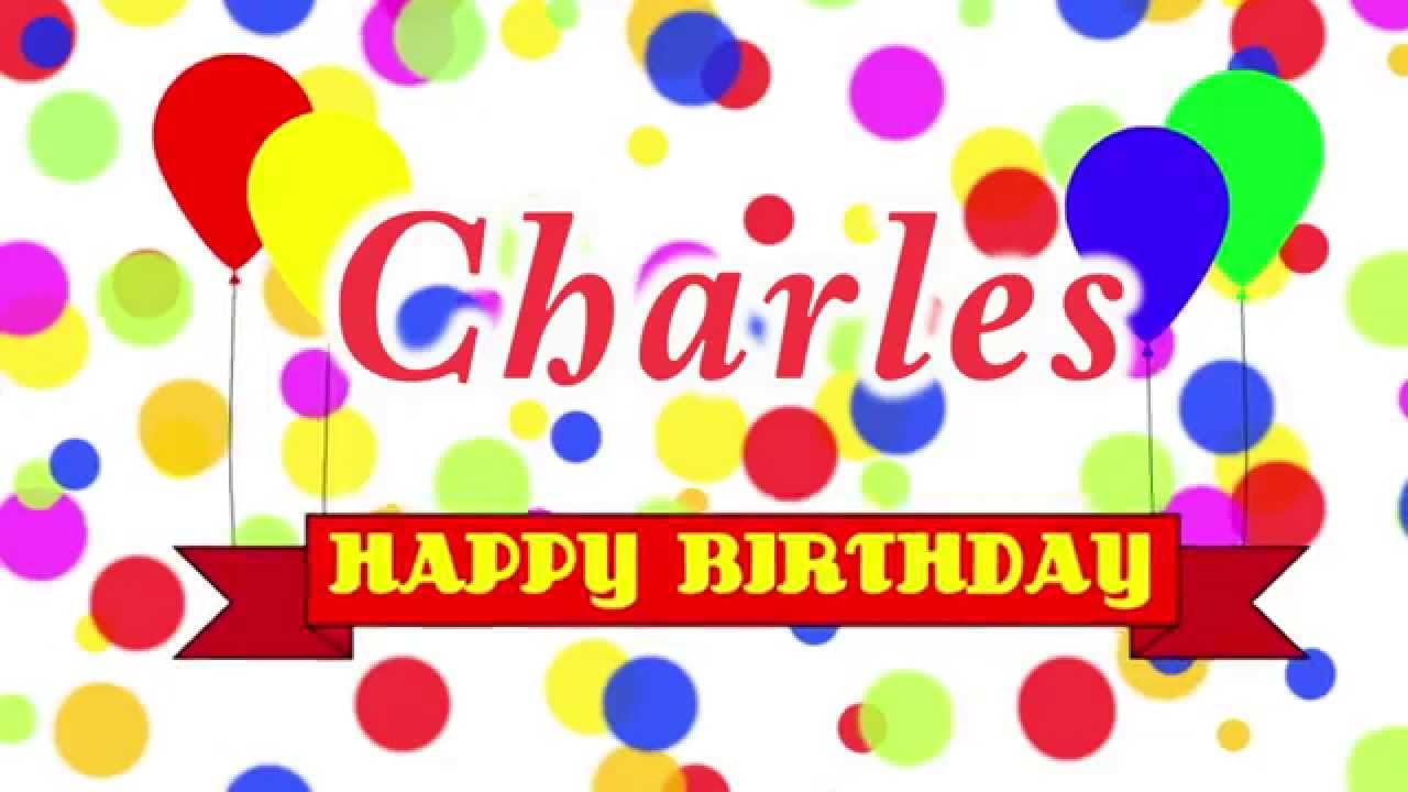 Happy Birthday Charles Song Youtube