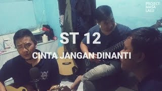 ST 12 - Cinta Jangan Dinanti [LYRIC] Cover by Project Masa Lalu