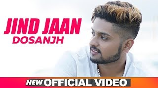 Jind Jaan (Official ) | Dosanjh feat. Jashan Dhillon | Rippy Grewal | Latest Punjabi Song 2019