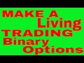 TRADING BINARY OPTIONS FOR A LIVING - YOU NEED TO KNOW THIS